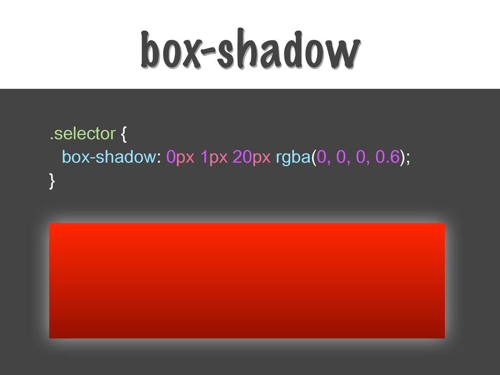 box-shadow .selector { box-shadow: 0px 1px 20px...