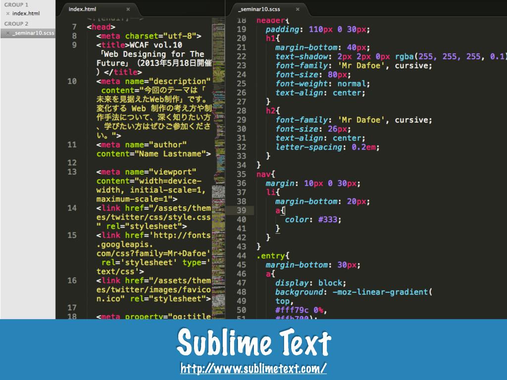 Sublime Text http:/ /www.sublimetext.com/