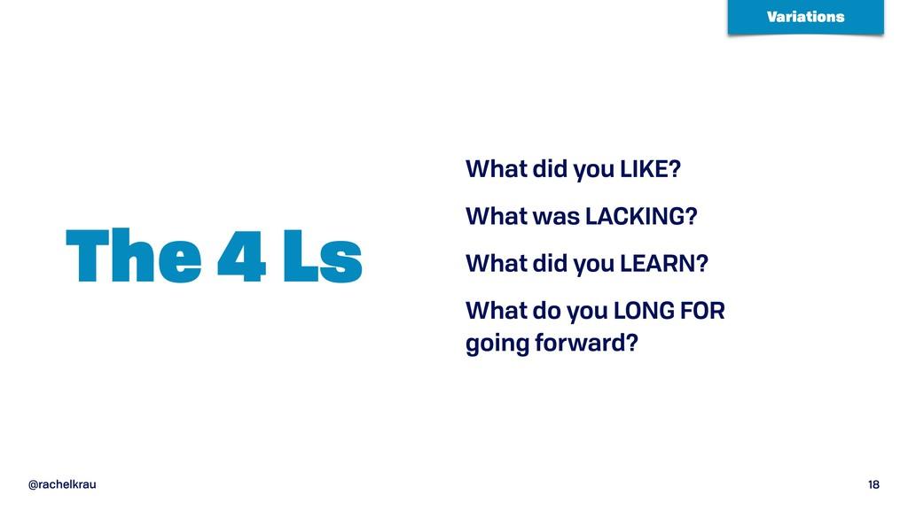 @rachelkrau 18 The 4 Ls What did you LIKE? What...
