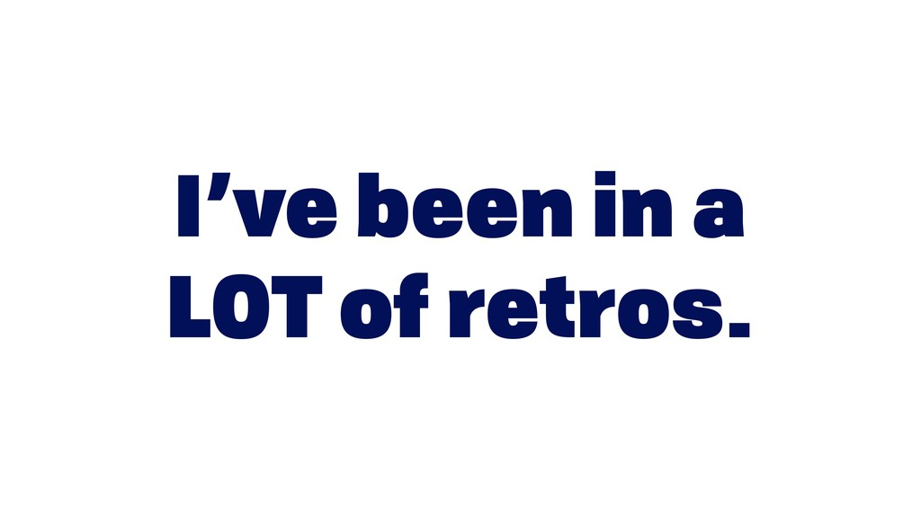 I've been in a LOT of retros.