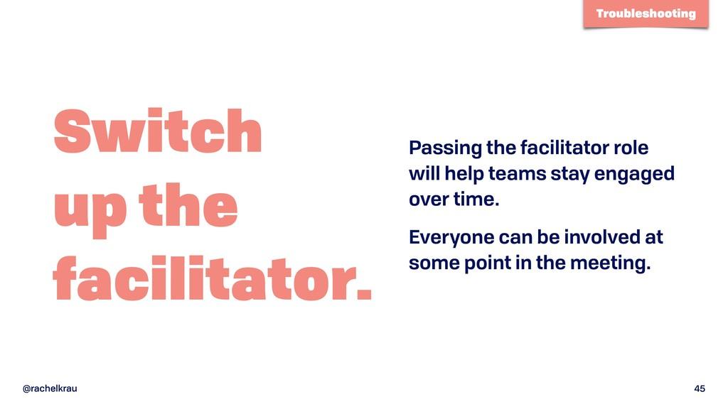 @rachelkrau 45 Switch up the facilitator. Pas...