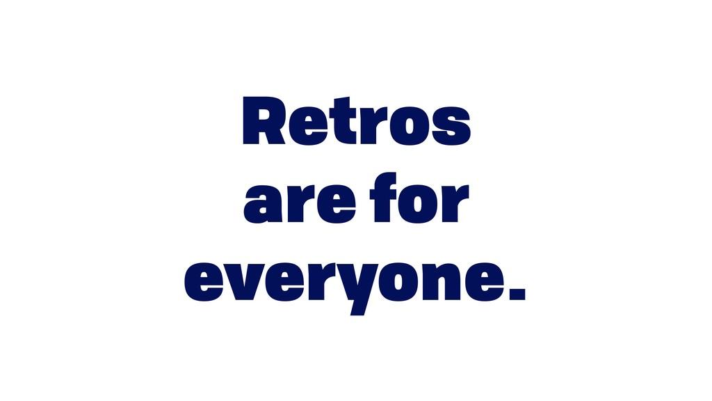 Retros  are for everyone.