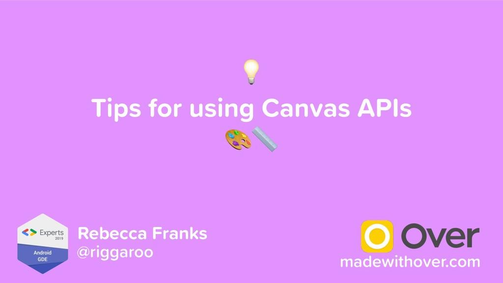 Tips for using Canvas APIs  @riggaroo Rebecca ...