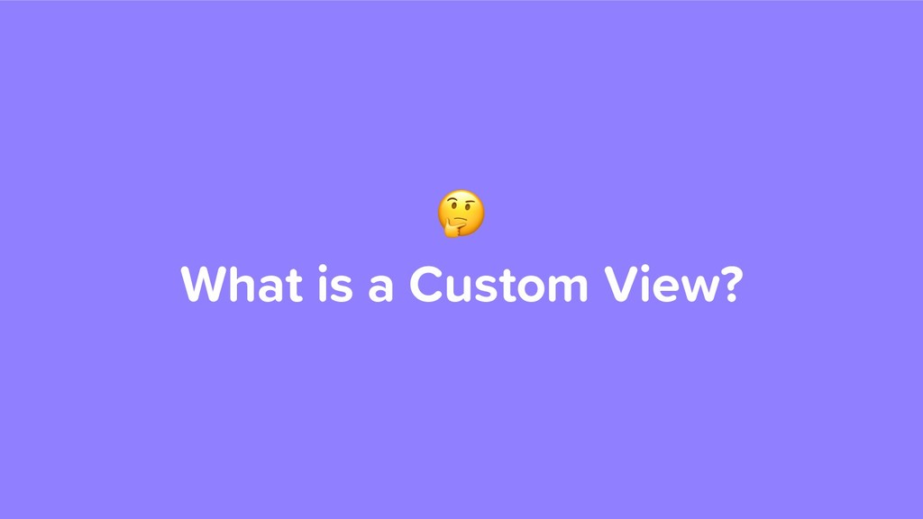 What is a Custom View?