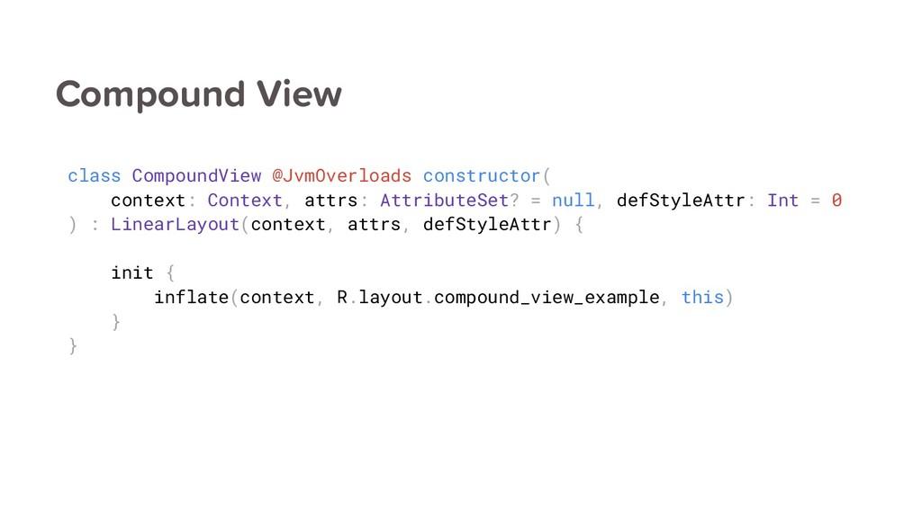Compound View class CompoundView @JvmOverloads ...