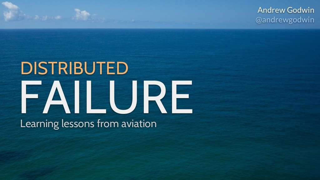 DISTRIBUTED FAILURE Andrew Godwin @andrewgodwin...