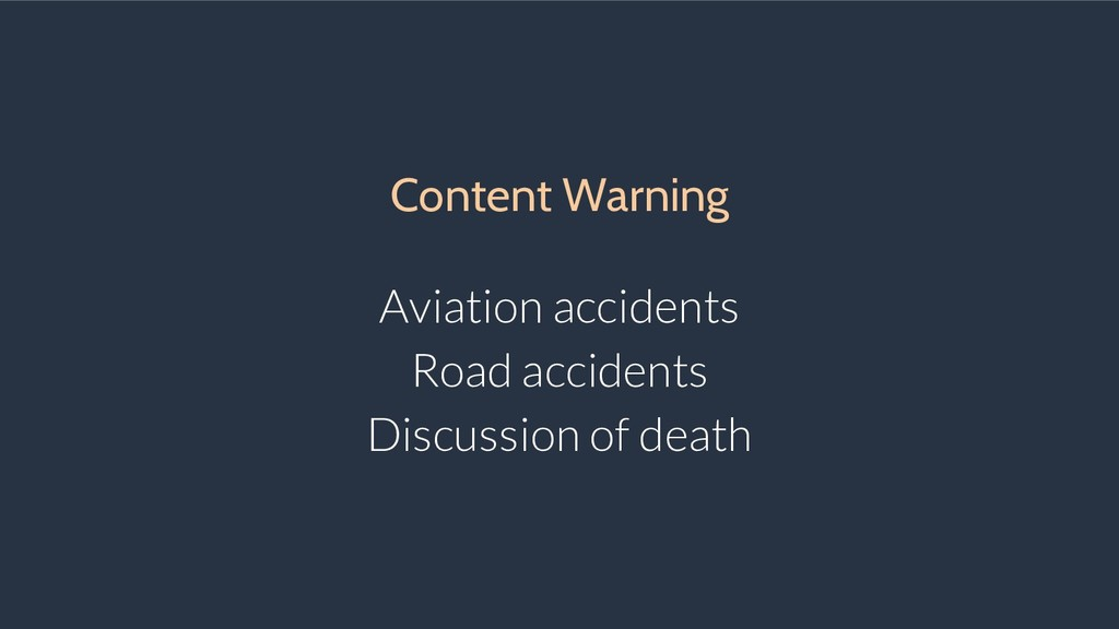 Content Warning Aviation accidents Road acciden...