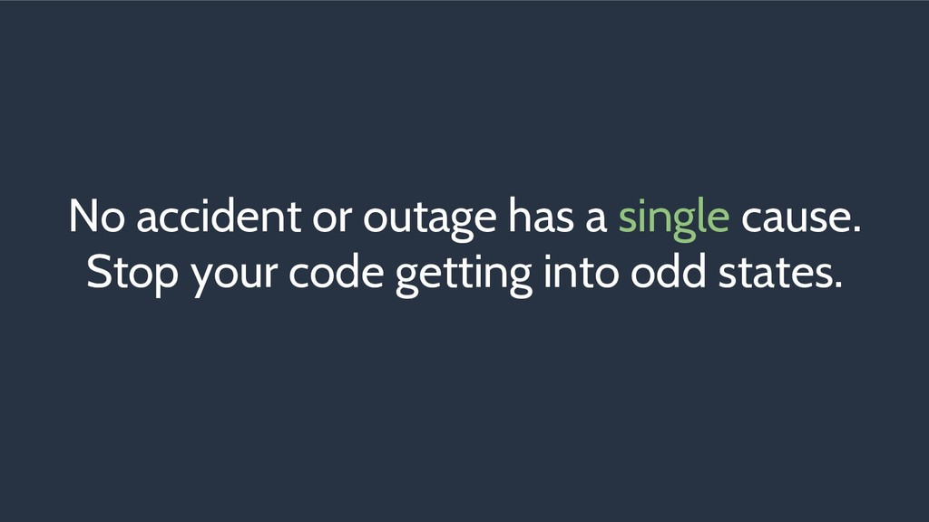 No accident or outage has a single cause. Stop ...