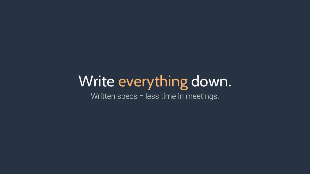Write everything down.