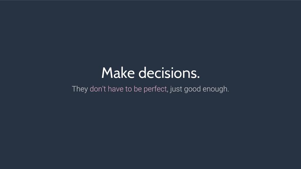 Make decisions.