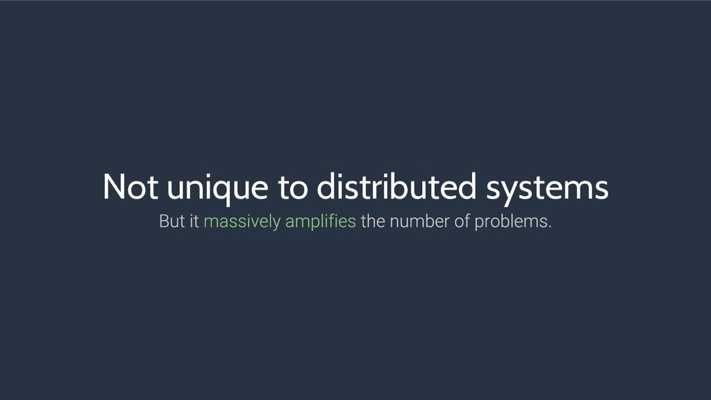 Not unique to distributed systems