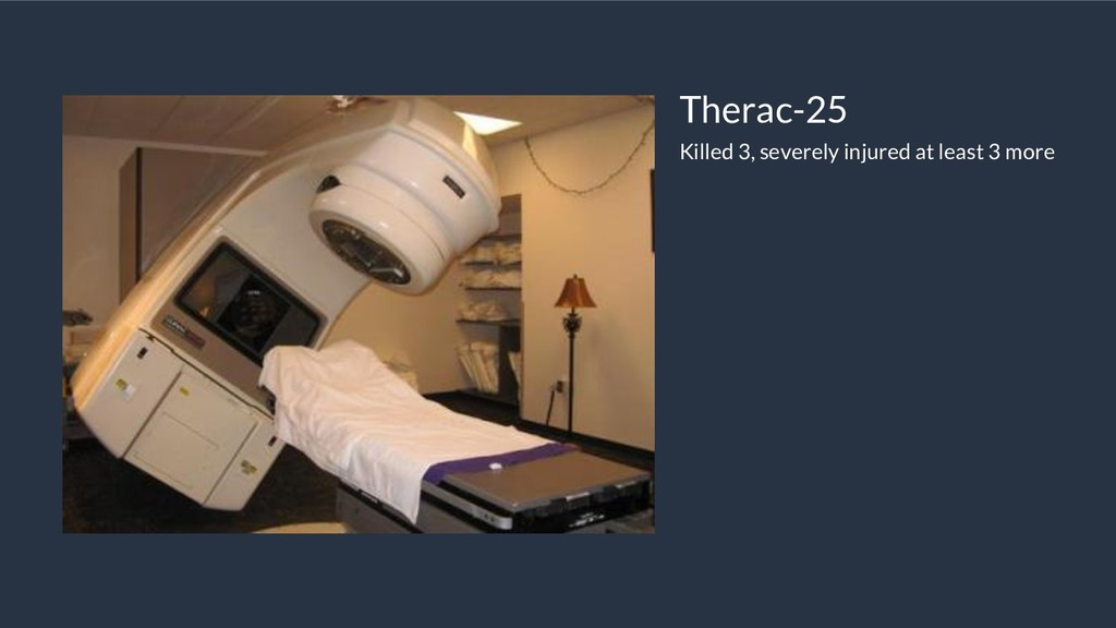 Therac-25 Killed 3, severely injured at least 3...