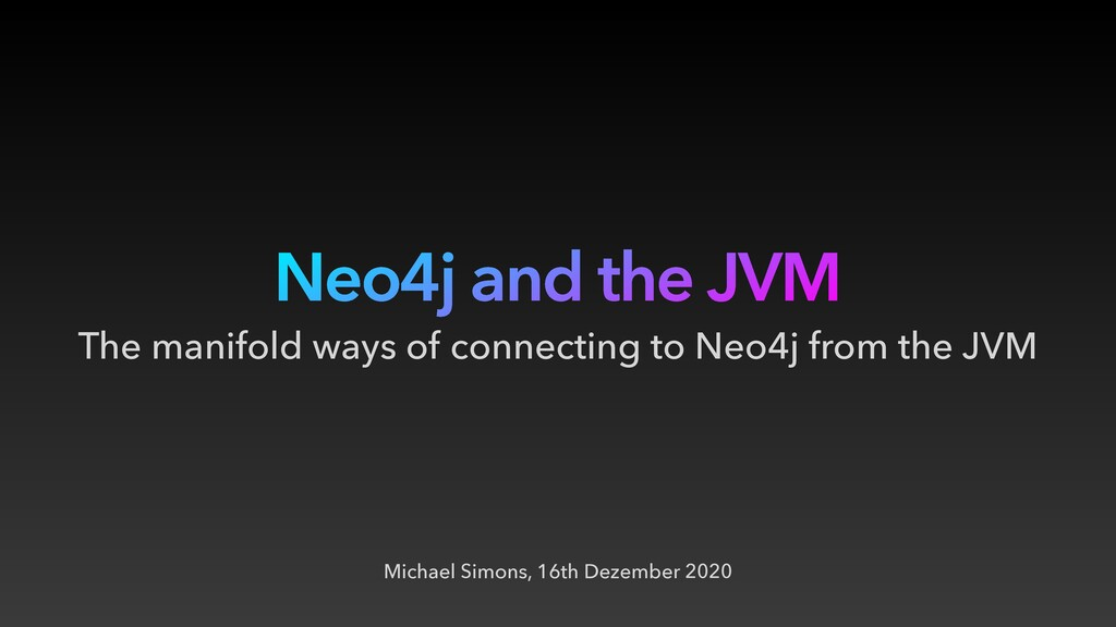 Neo4j and the JVM Michael Simons, 16th Dezember...