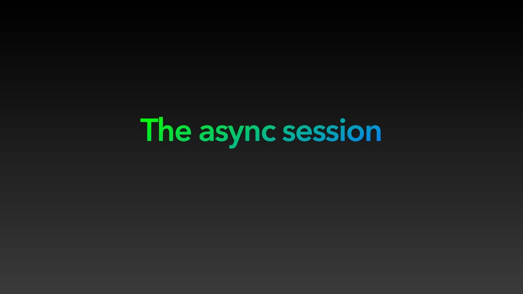 The async session