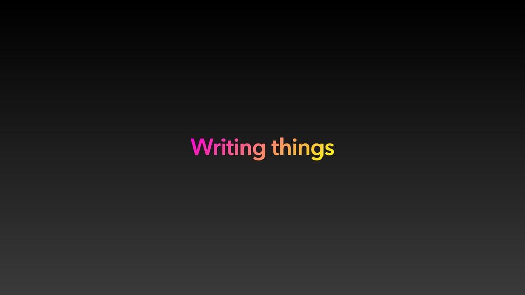 Writing things