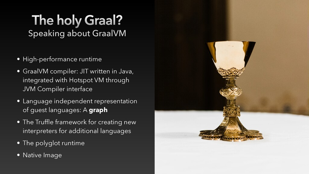 The holy Graal? • High-performance runtime • Gr...
