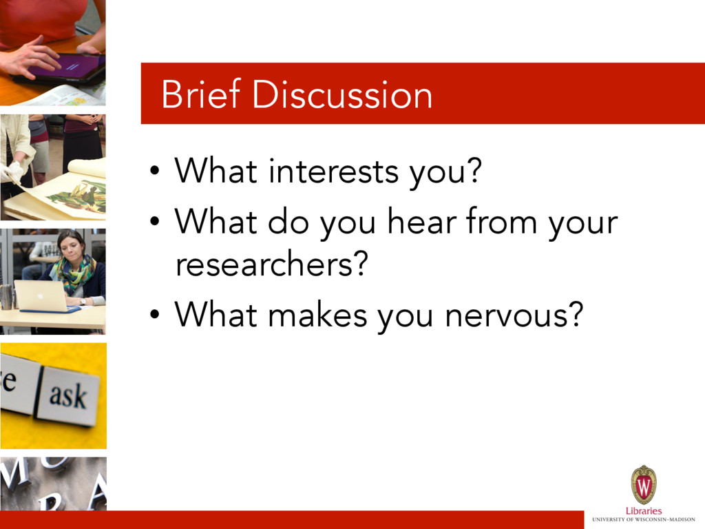 Brief Discussion • What interests you? • What...
