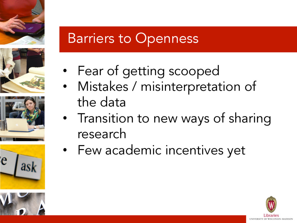 Barriers to Openness • Fear of getting scooped...