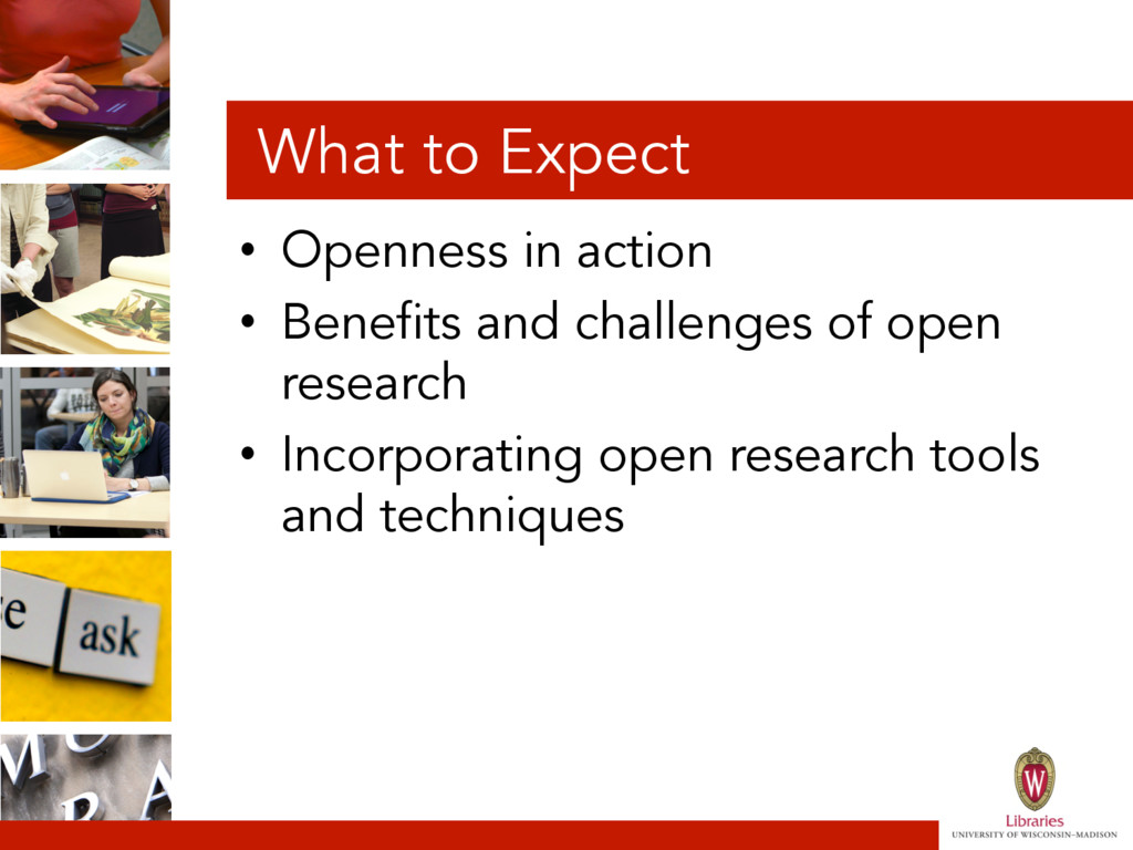 What to Expect • Openness in action • Benefit...