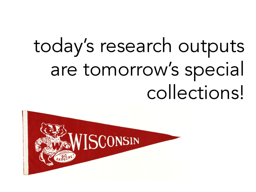 today's research outputs are tomorrow's special...