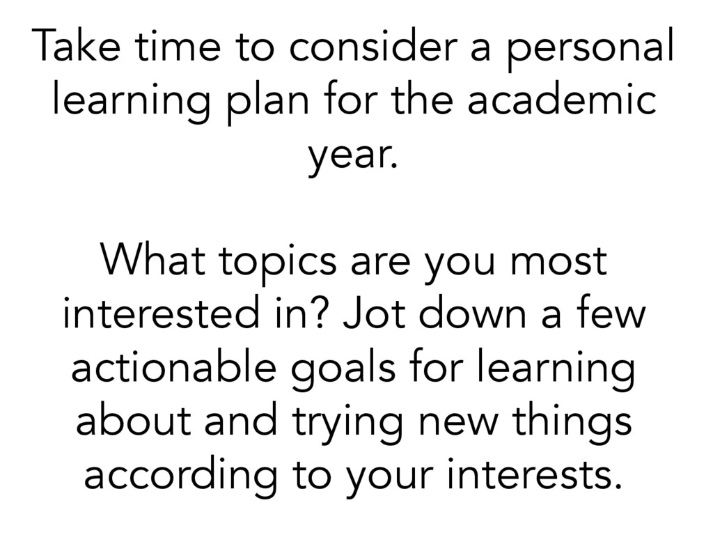 Take time to consider a personal learning plan ...
