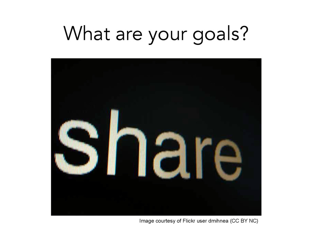 What are your goals? Image courtesy of Flickr u...
