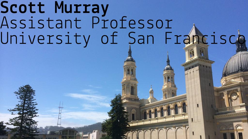 Scott Murray Assistant Professor University of ...