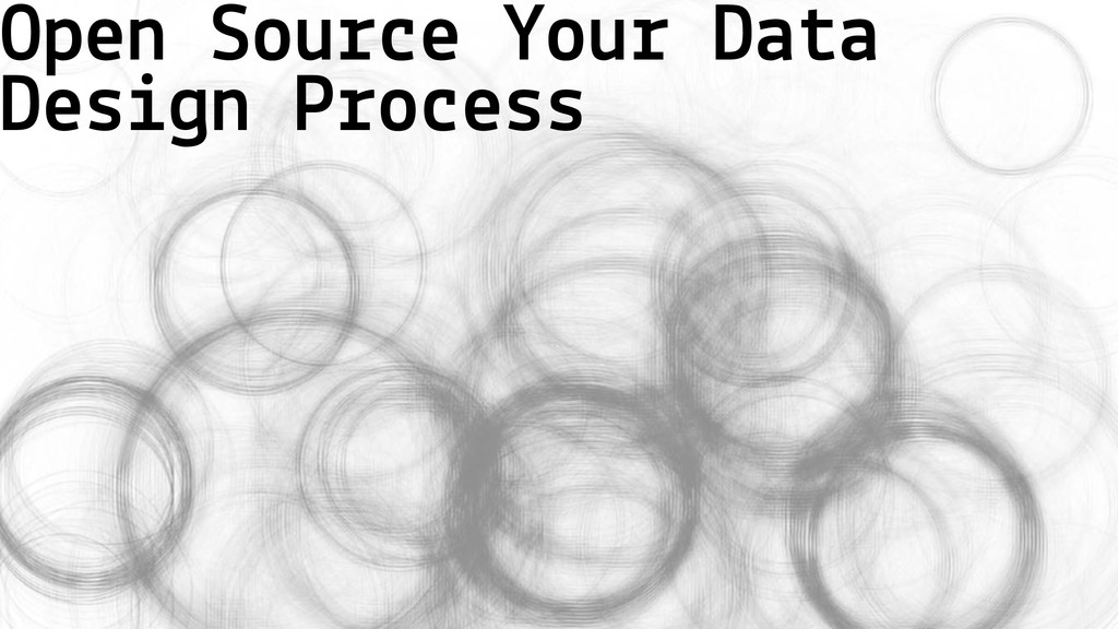Open Source Your Data Design Process