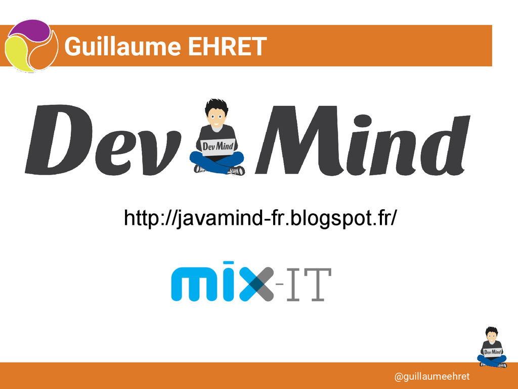 Guillaume EHRET @guillaumeehret http://javamind...