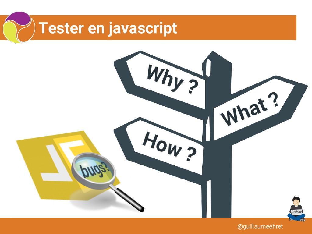 Tester en javascript @guillaumeehret