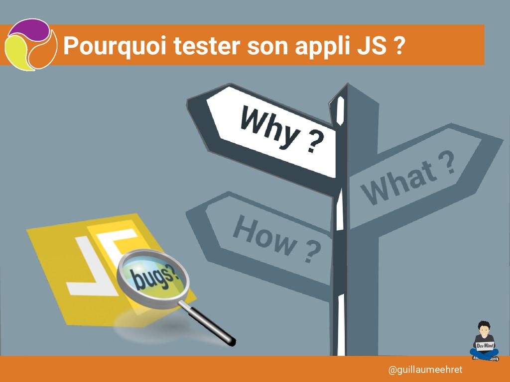 Pourquoi tester son appli JS ? @guillaumeehret