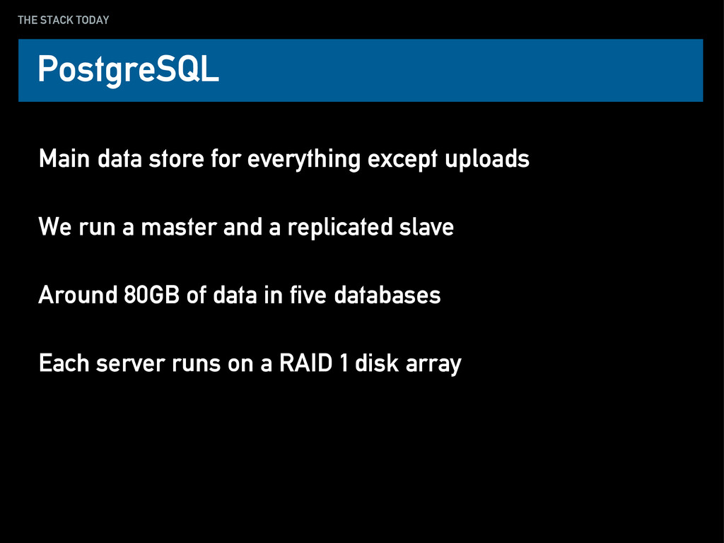THE STACK TODAY Main data store for everything ...