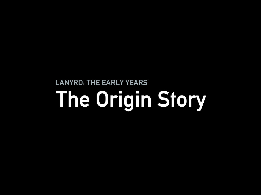 LANYRD: THE EARLY YEARS The Origin Story