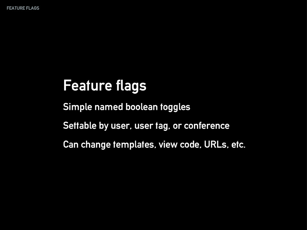 FEATURE FLAGS Feature flags Simple named boolea...