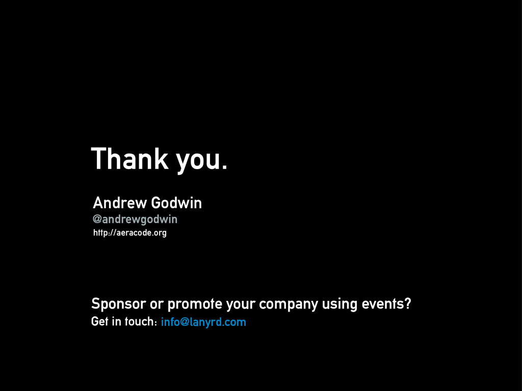 Thank you. Andrew Godwin Sponsor or promote you...