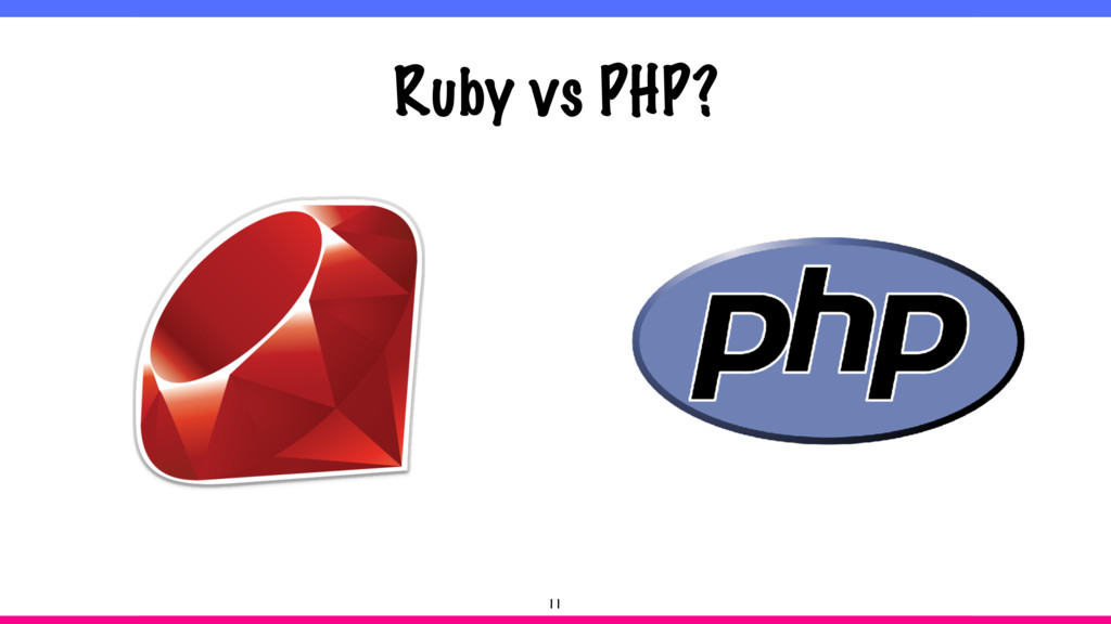 Ruby vs PHP? 11