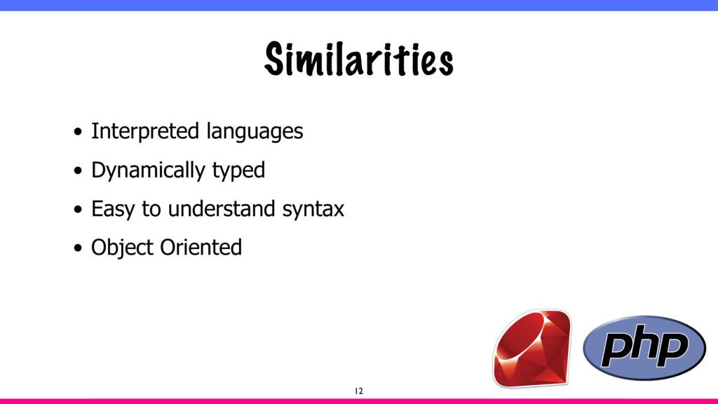 Similarities • Interpreted languages • Dynamica...