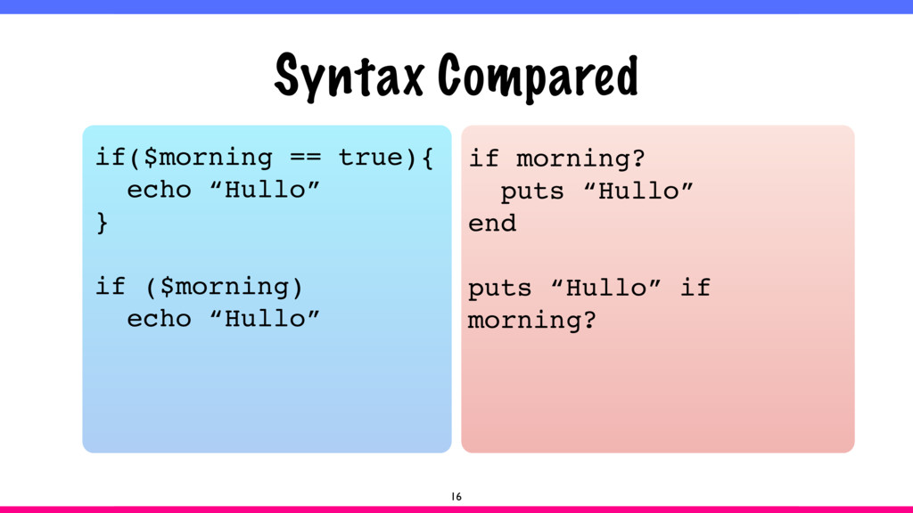 """Syntax Compared 16 if($morning == true){ echo """"..."""