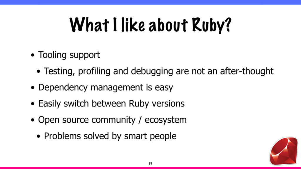 What I like about Ruby? • Tooling support • Tes...