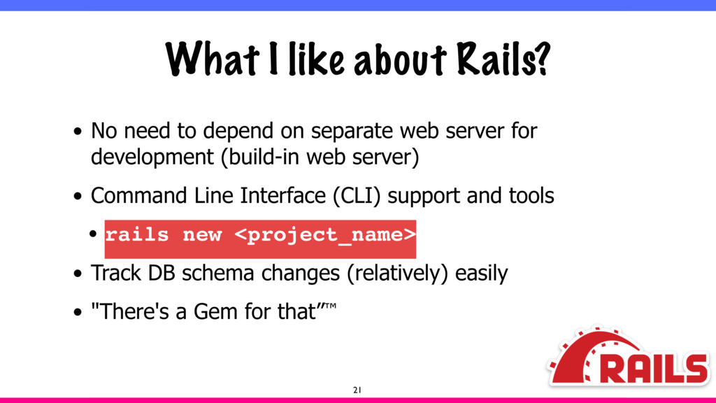 What I like about Rails? • No need to depend on...