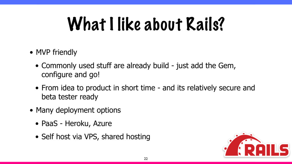 What I like about Rails? • MVP friendly • Commo...