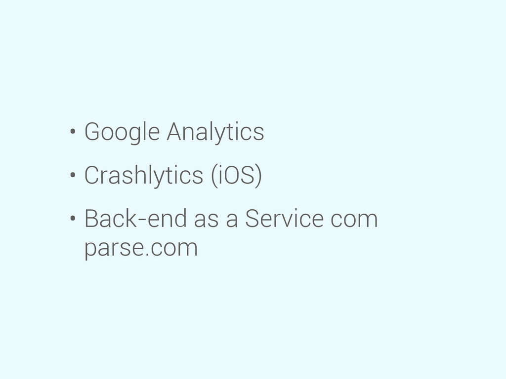 • Google Analytics • Crashlytics (iOS) • Back-e...
