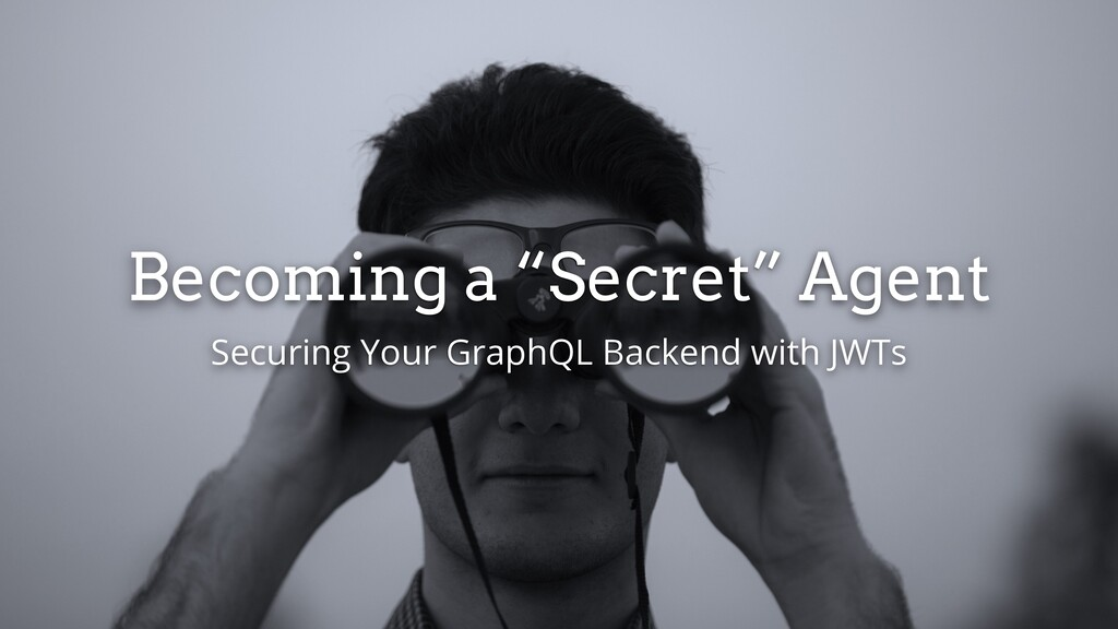 """Becoming a """"Secret"""" Agent Securing Your GraphQL..."""