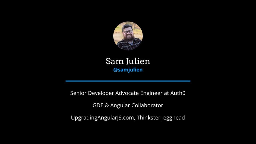 Sam Julien @samjulien Senior Developer Advocate...