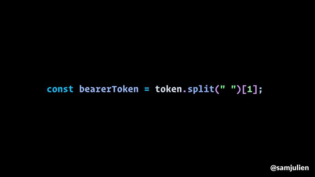 "const bearerToken = token.split("" "")[1]; @samju..."