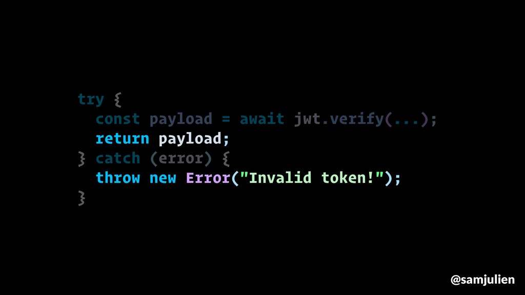 try { const payload = await jwt.verify(...); re...