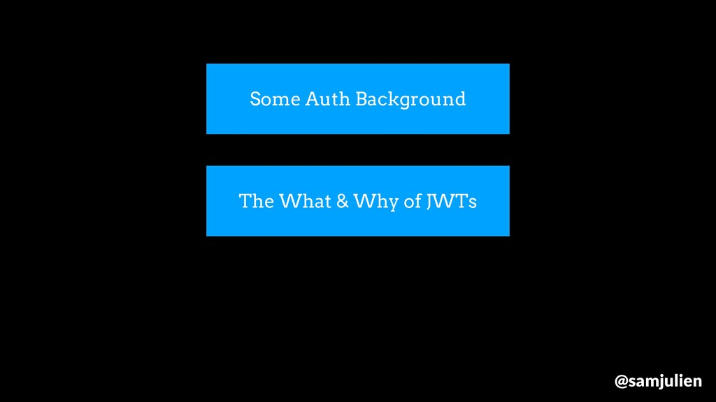 Some Auth Background The What & Why of JWTs @sa...