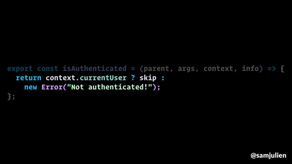 export const isAuthenticated = (parent, args, c...