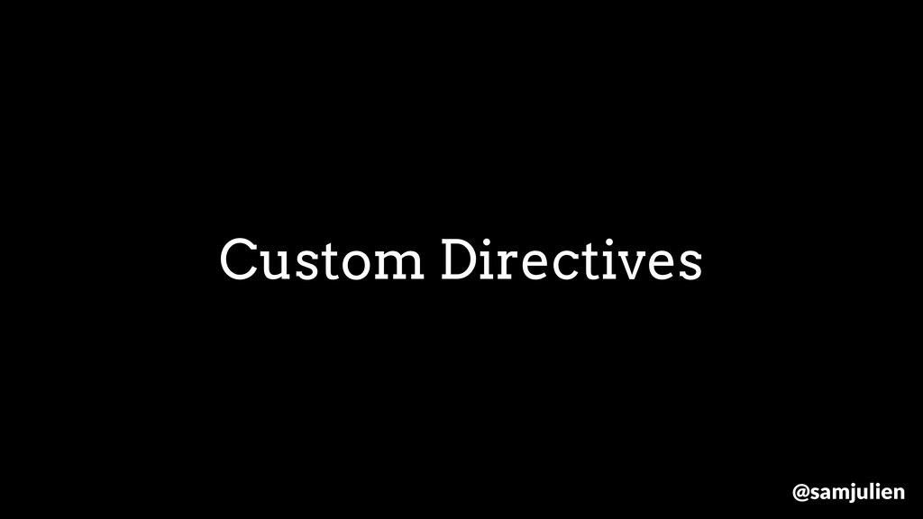 Custom Directives @samjulien
