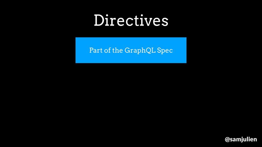 Part of the GraphQL Spec Directives @samjulien